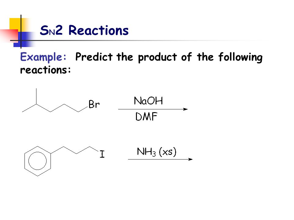 SN2 Reactions Example: Predict the product of the following reactions: