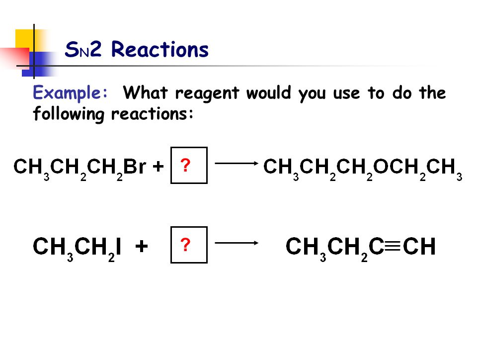 SN2 Reactions Example: What reagent would you use to do the following reactions: