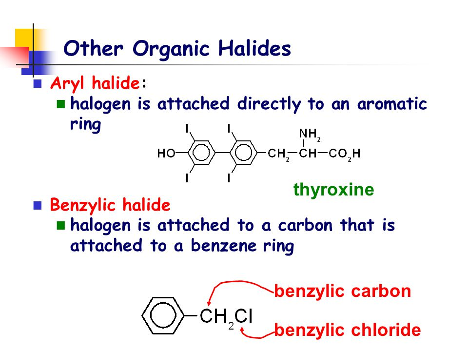 Other Organic Halides thyroxine benzylic carbon benzylic chloride