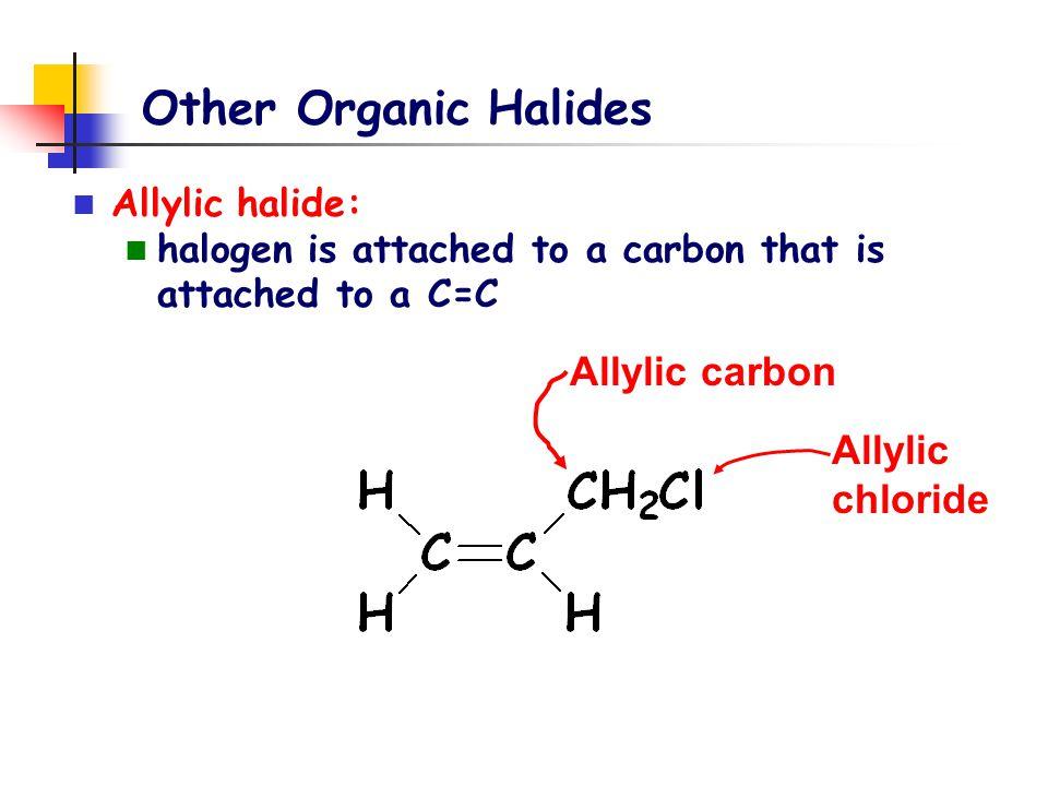 Other Organic Halides Allylic carbon Allylic chloride Allylic halide: