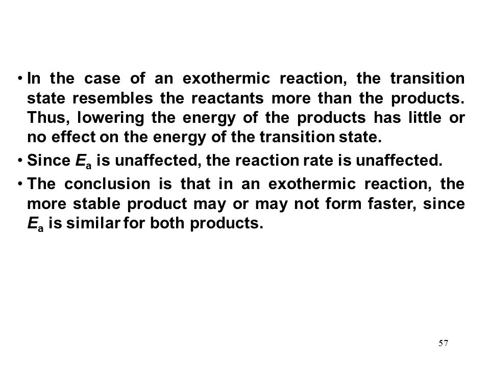 In the case of an exothermic reaction, the transition state resembles the reactants more than the products. Thus, lowering the energy of the products has little or no effect on the energy of the transition state.