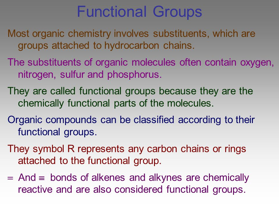 Functional Groups Most organic chemistry involves substituents, which are groups attached to hydrocarbon chains.