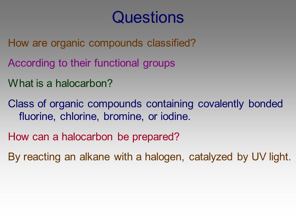 Questions How are organic compounds classified