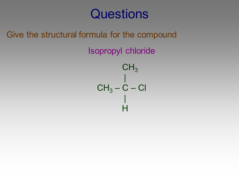 Questions Give the structural formula for the compound