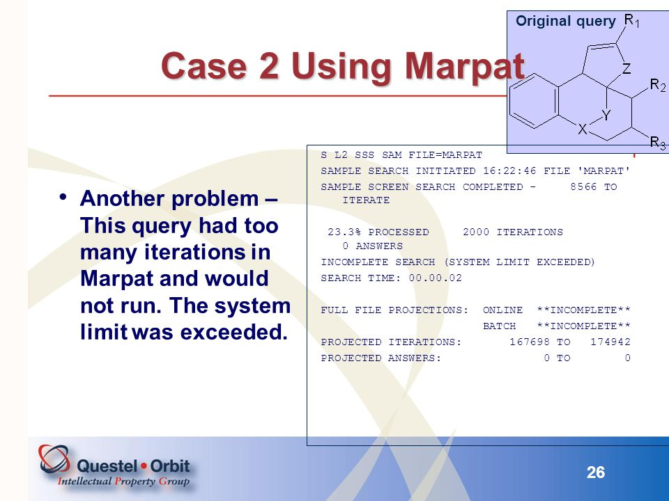 Original query Case 2 Using Marpat. Another problem – This query had too many iterations in Marpat and would not run. The system limit was exceeded.