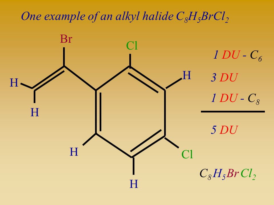 One example of an alkyl halide C8H5BrCl2