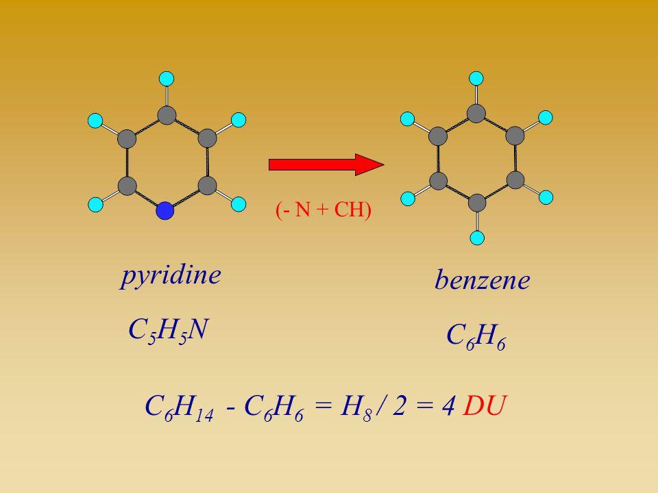 (- N + CH) pyridine C5H5N benzene C6H6 C6H14 - C6H6 = H8 / 2 = 4 DU