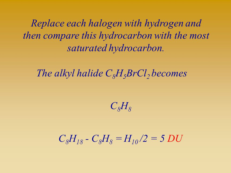 Replace each halogen with hydrogen and