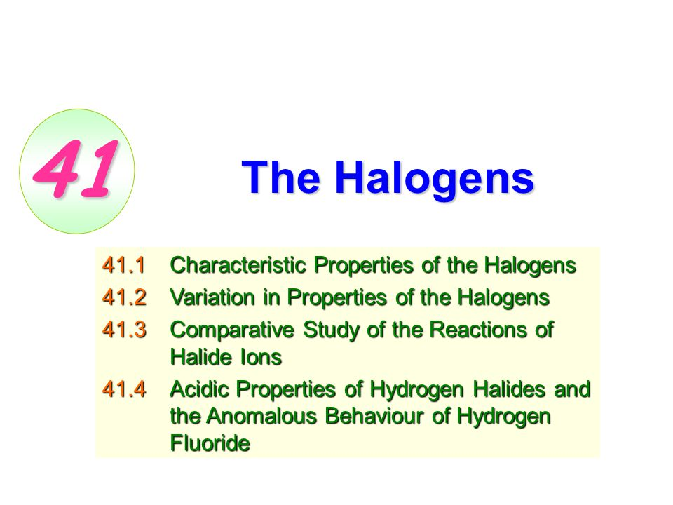 41 The Halogens 41.1 Characteristic Properties of the Halogens