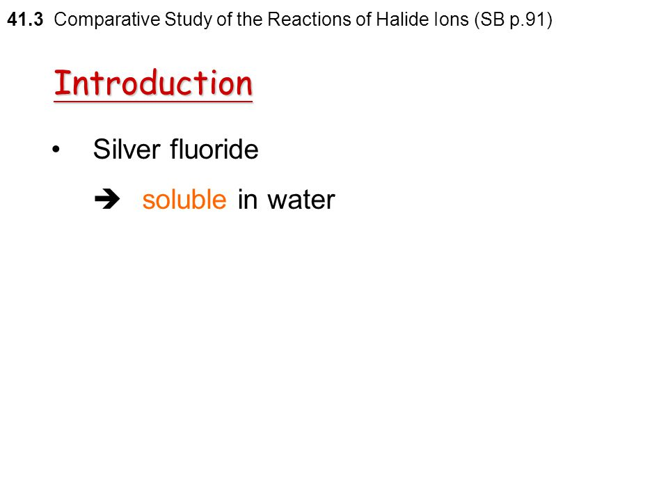 Introduction Silver fluoride  soluble in water