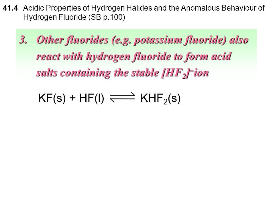 41.4 Acidic Properties of Hydrogen Halides and the Anomalous Behaviour of Hydrogen Fluoride (SB p.100)