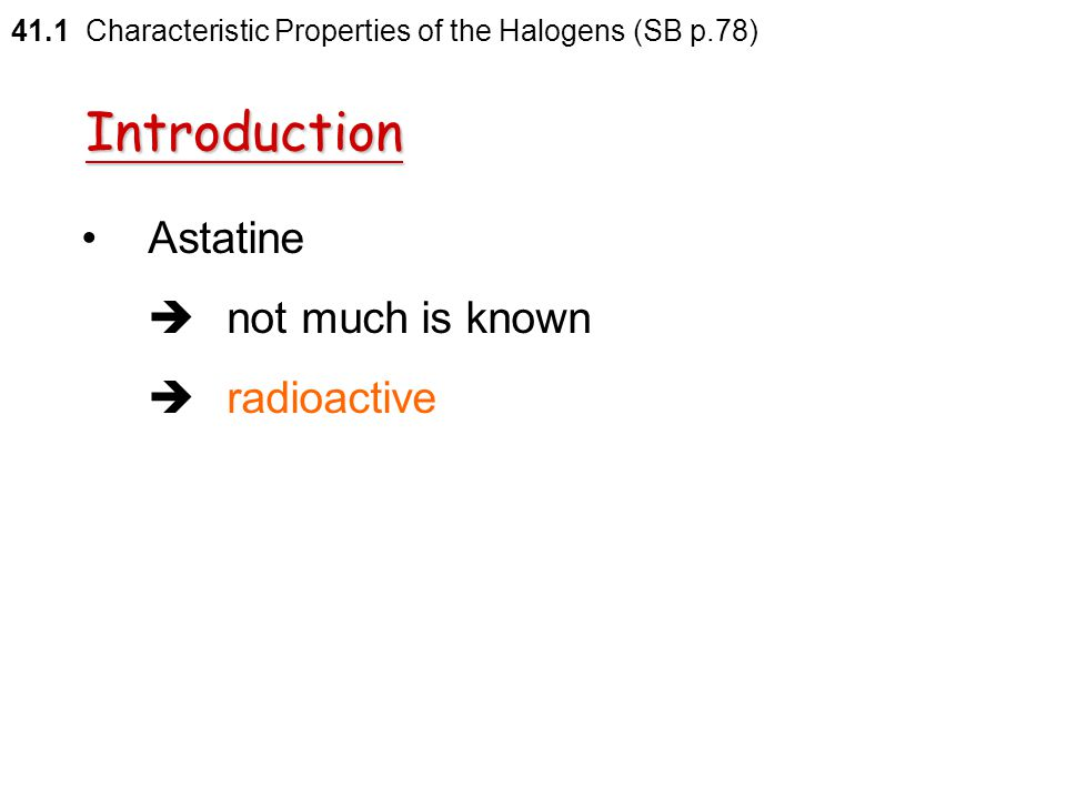 Introduction Astatine  not much is known  radioactive