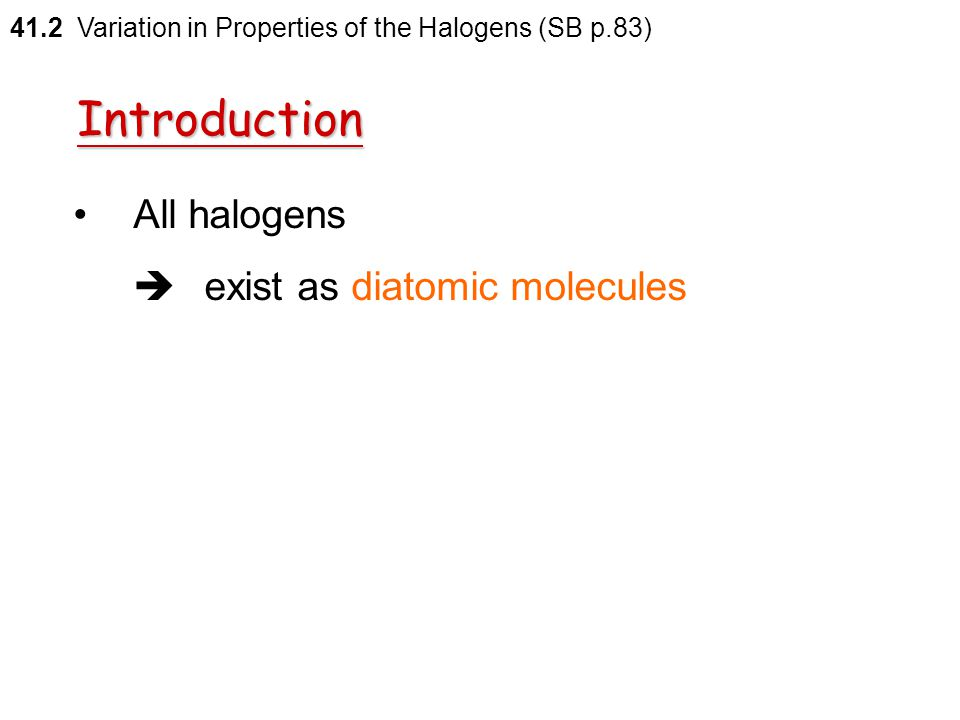 Introduction All halogens  exist as diatomic molecules