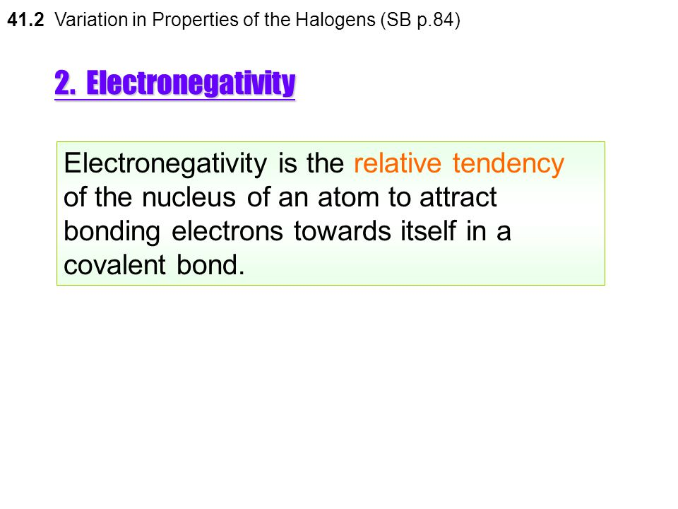 41.2 Variation in Properties of the Halogens (SB p.84)