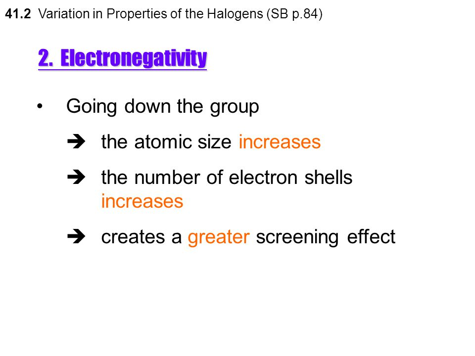 2. Electronegativity Going down the group  the atomic size increases