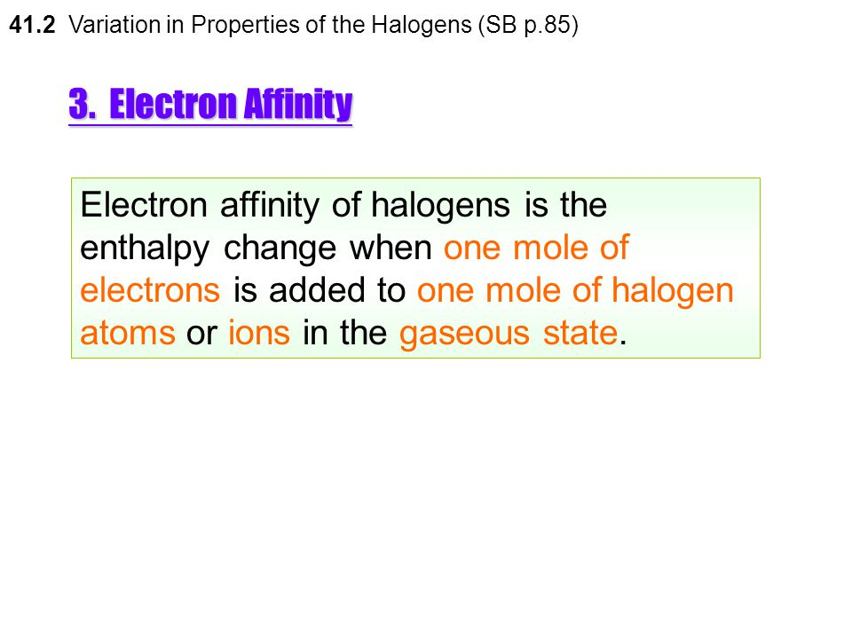 41.2 Variation in Properties of the Halogens (SB p.85)