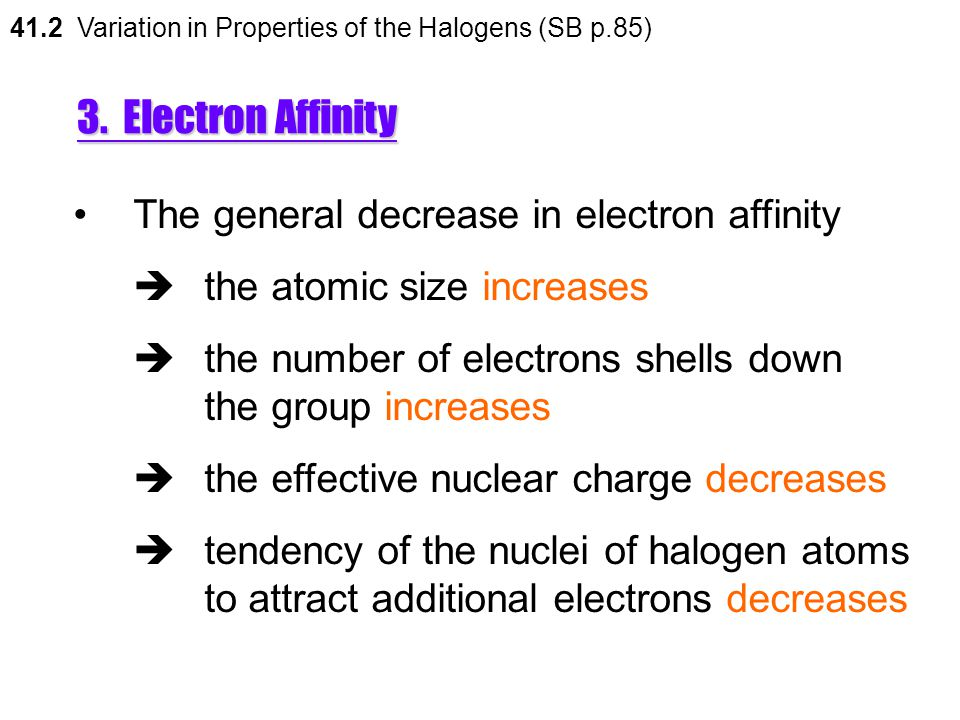 3. Electron Affinity The general decrease in electron affinity