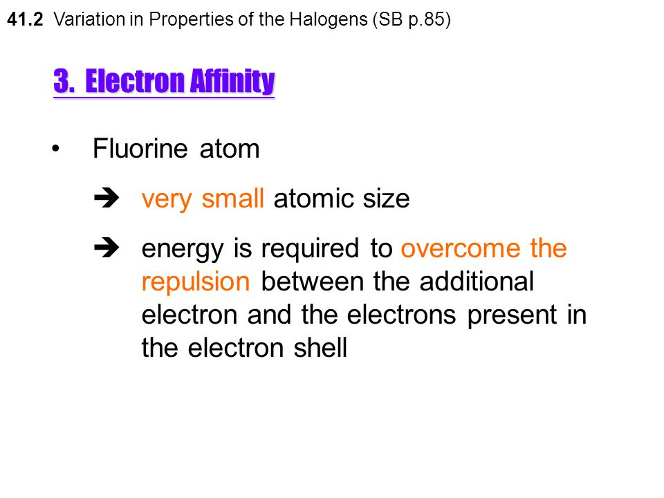 3. Electron Affinity Fluorine atom  very small atomic size