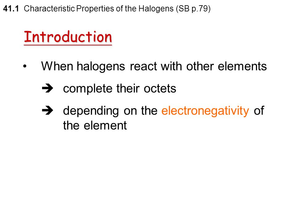 Introduction When halogens react with other elements