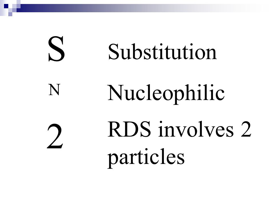 S Substitution N Nucleophilic 2 RDS involves 2 particles