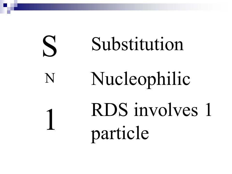 S Substitution Nucleophilic N RDS involves 1 particle 1