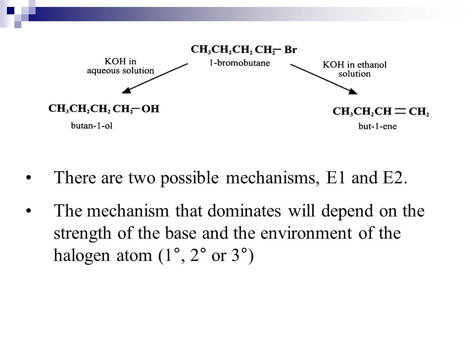 There are two possible mechanisms, E1 and E2.