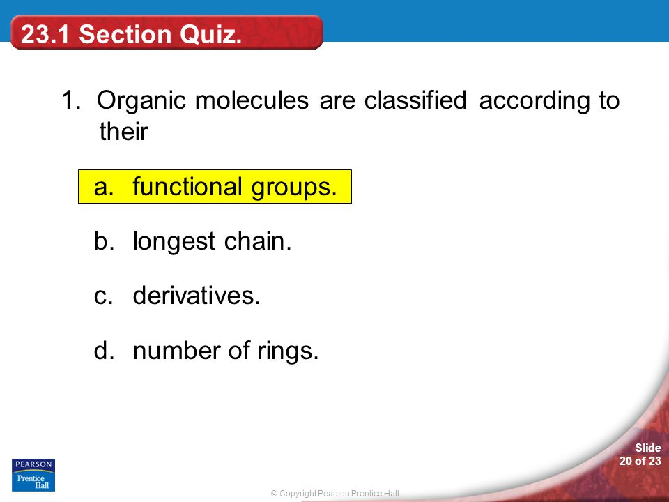23.1 Section Quiz. 1. Organic molecules are classified according to their. functional groups. longest chain.