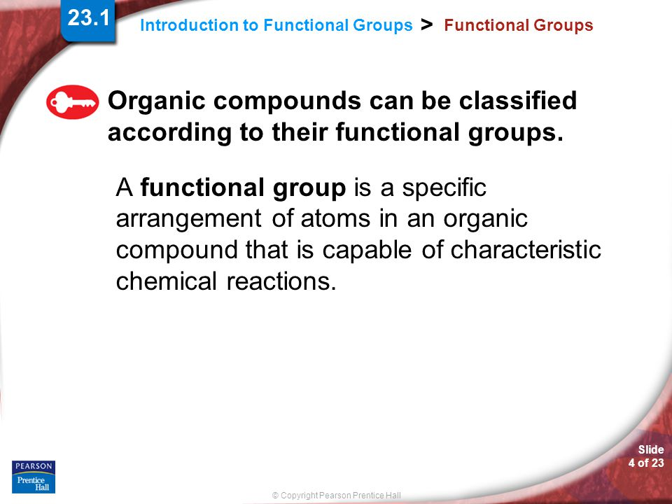 23.1 Functional Groups. Organic compounds can be classified according to their functional groups.