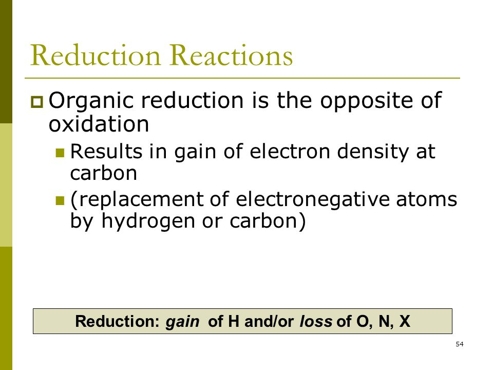 Reduction: gain of H and/or loss of O, N, X