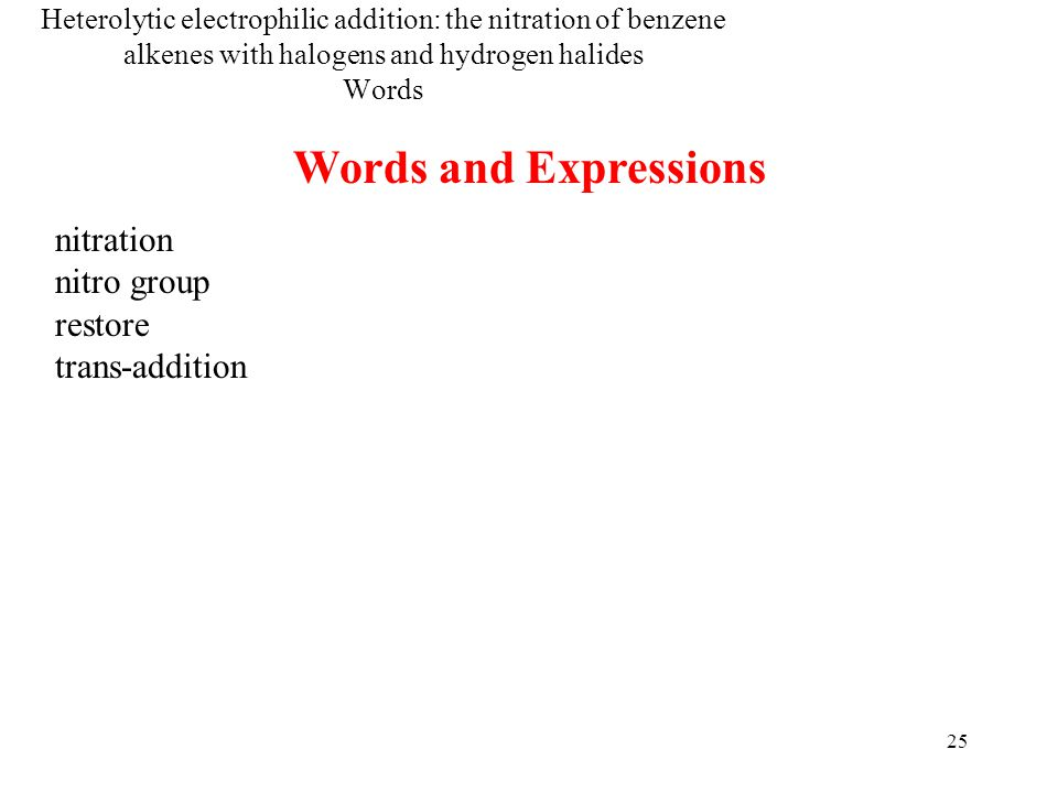 Words and Expressions nitration nitro group restore trans-addition