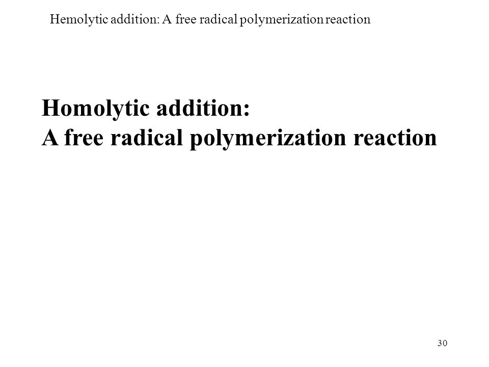 Hemolytic addition: A free radical polymerization reaction