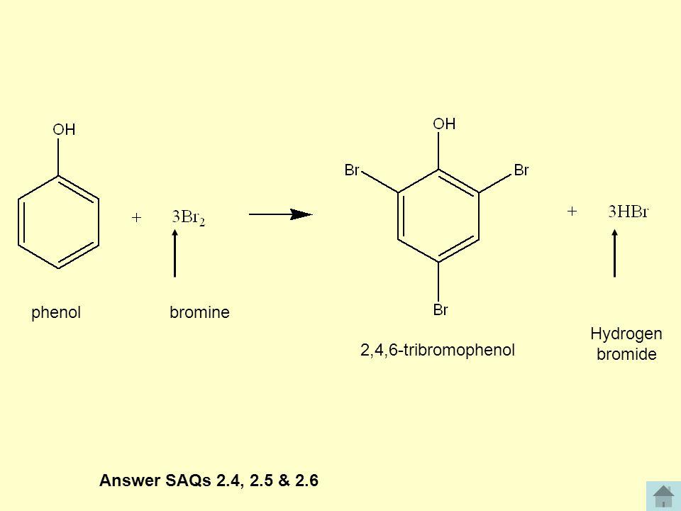 phenol bromine Hydrogen bromide 2,4,6-tribromophenol Answer SAQs 2.4, 2.5 & 2.6