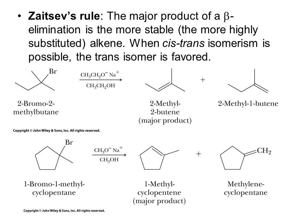 Zaitsev's rule: The major product of a -elimination is the more stable (the more highly substituted) alkene.
