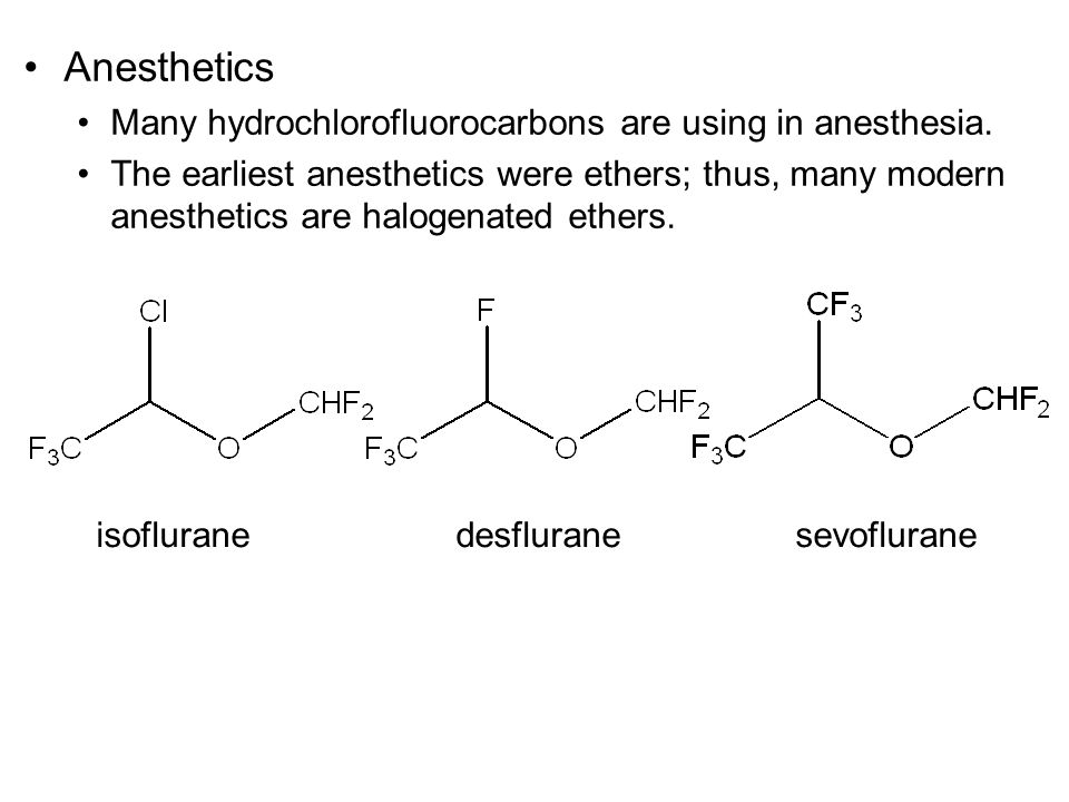 Anesthetics Many hydrochlorofluorocarbons are using in anesthesia.