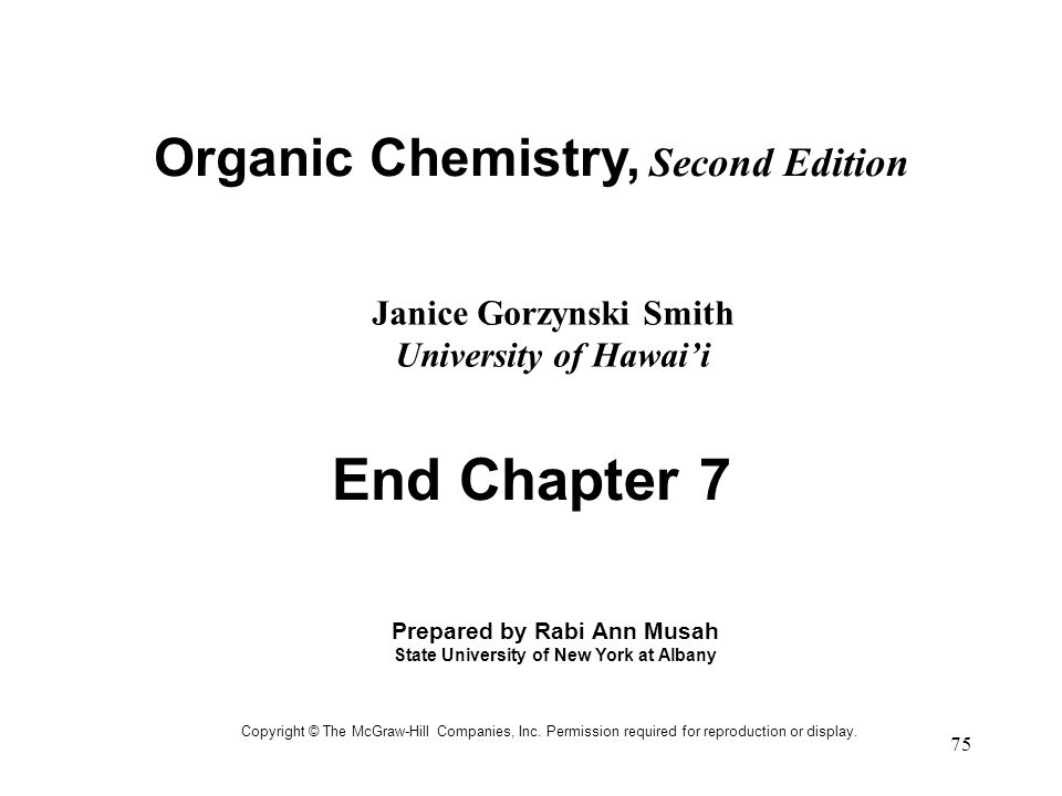 End Chapter 7 Organic Chemistry, Second Edition Janice Gorzynski Smith
