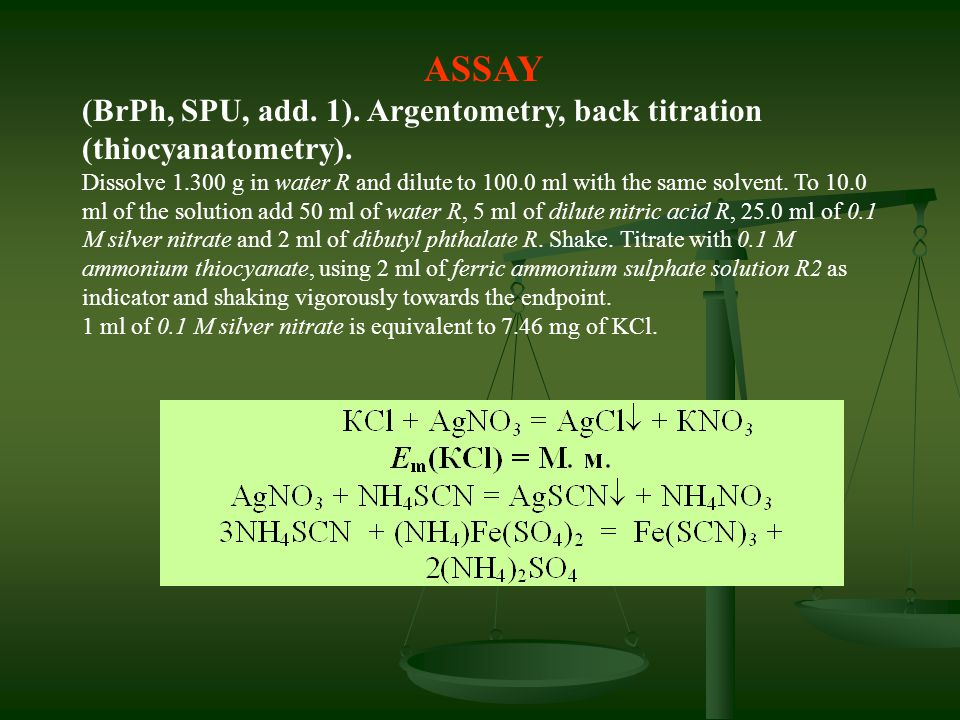 ASSAY (BrPh, SPU, add. 1). Argentometry, back titration (thiocyanatometry).