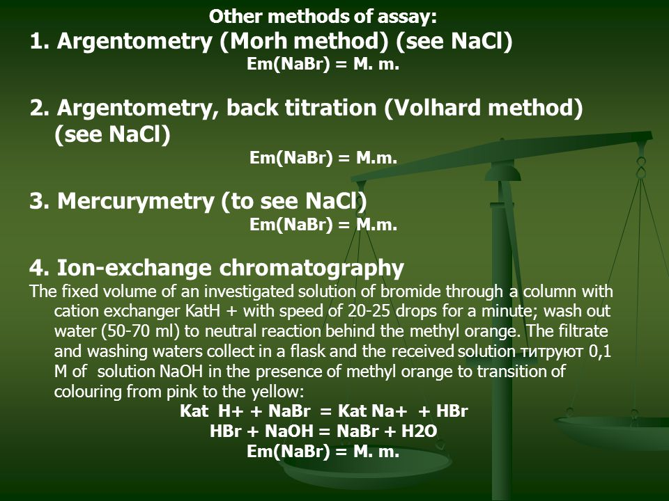 Other methods of assay: Kat Н+ + NaBr = Kat Na+ + HBr