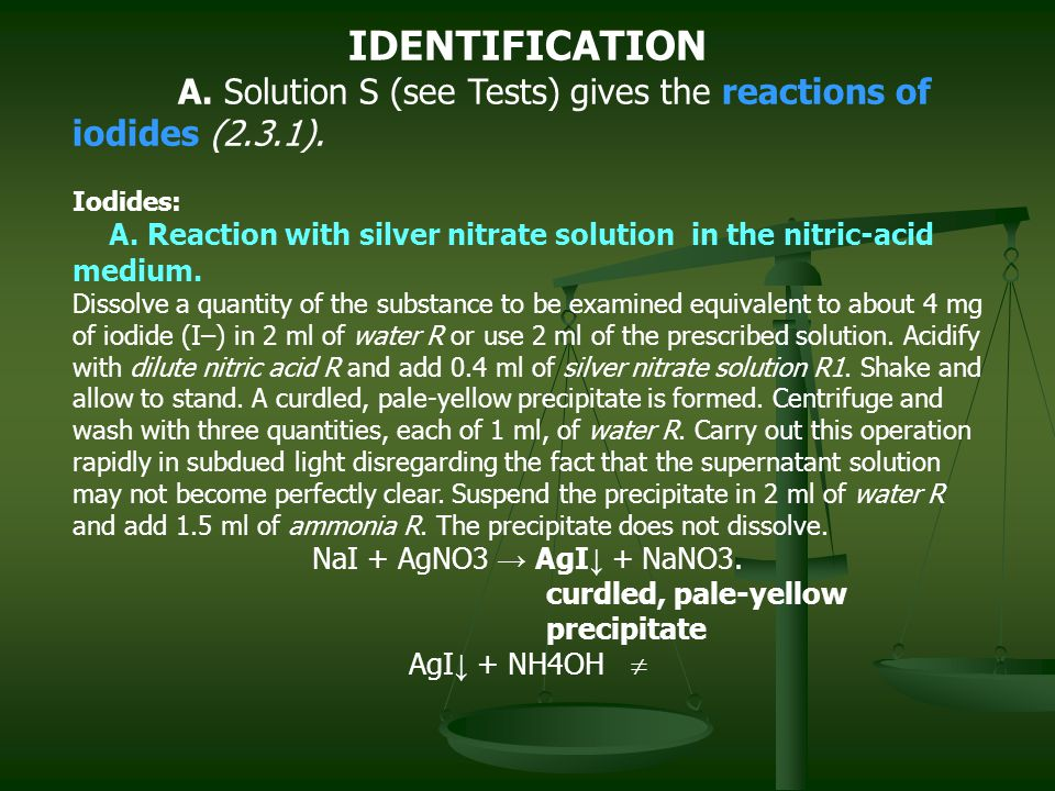 IDENTIFICATION A. Solution S (see Tests) gives the reactions of iodides (2.3.1). Iodides: