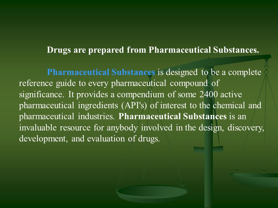 Drugs are prepared from Pharmaceutical Substances.