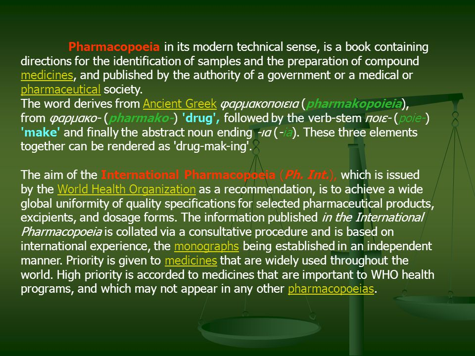 Pharmacopoeia in its modern technical sense, is a book containing directions for the identification of samples and the preparation of compound medicines, and published by the authority of a government or a medical or pharmaceutical society.