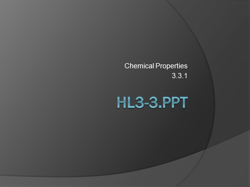 Chemical Properties 3.3.1 HL3-3.ppt