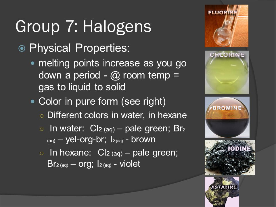 Group 7: Halogens Physical Properties: