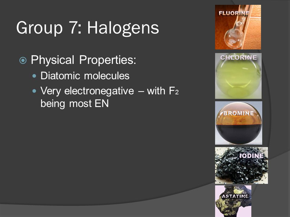 Group 7: Halogens Physical Properties: Diatomic molecules