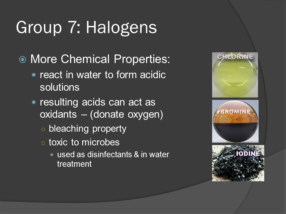 Group 7: Halogens More Chemical Properties: