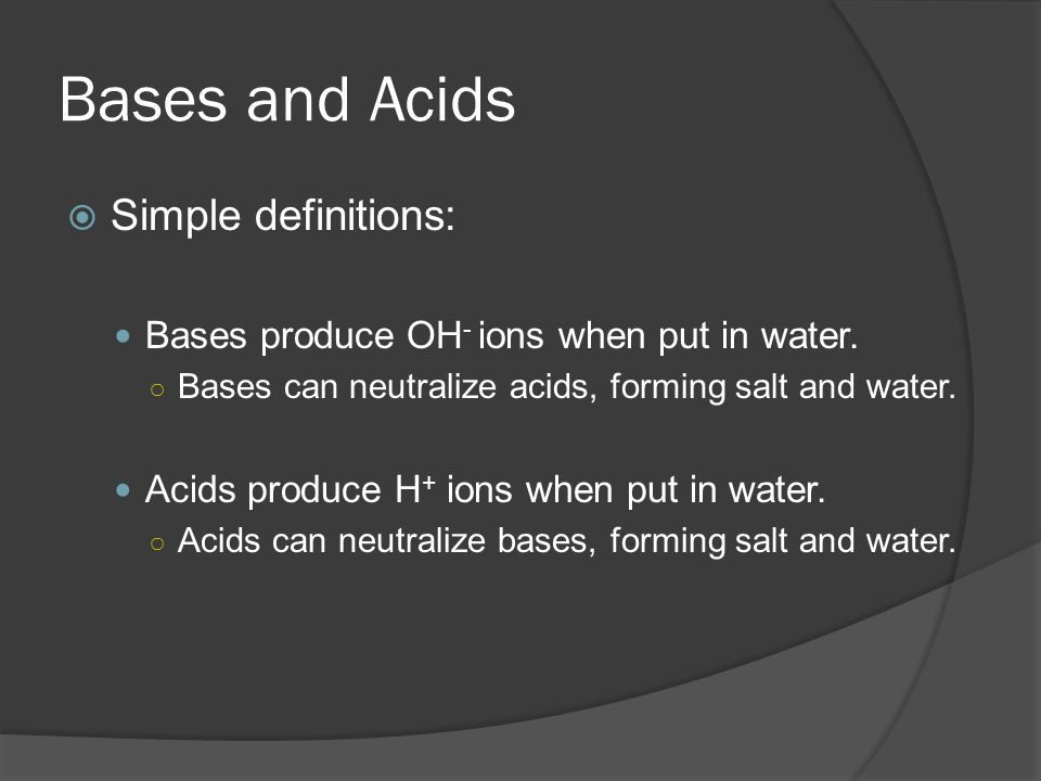 Bases and Acids Simple definitions: