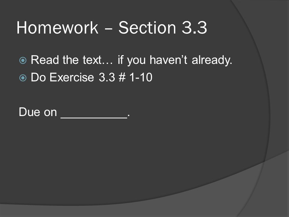 Homework – Section 3.3 Read the text… if you haven't already.