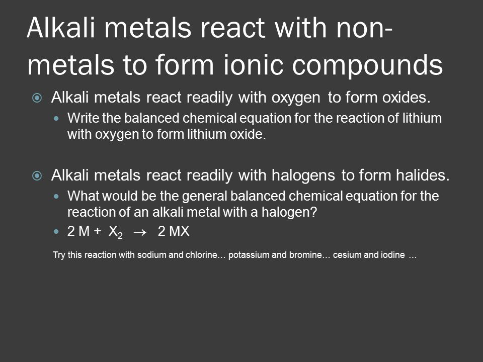 Alkali metals react with non-metals to form ionic compounds