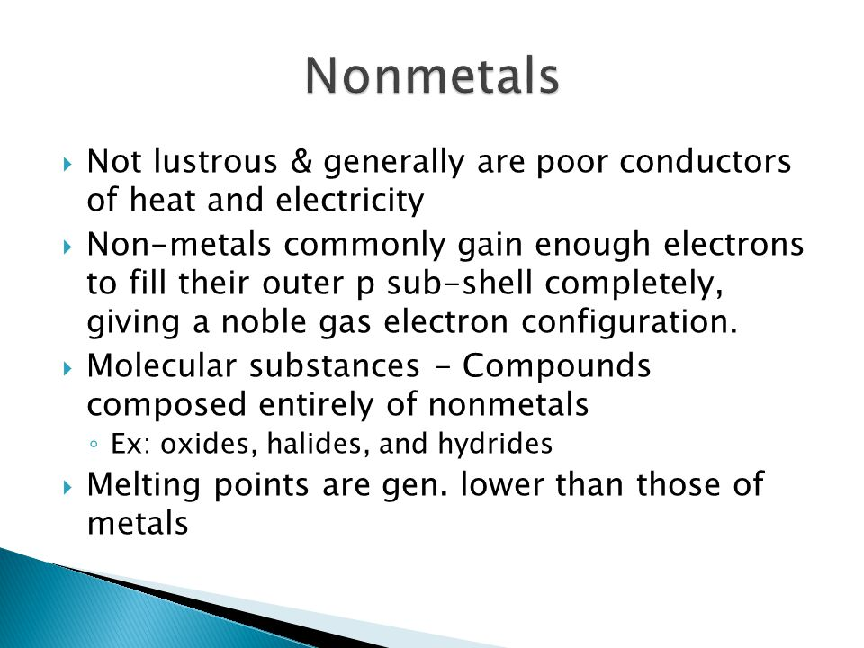 Nonmetals Not lustrous & generally are poor conductors of heat and electricity.
