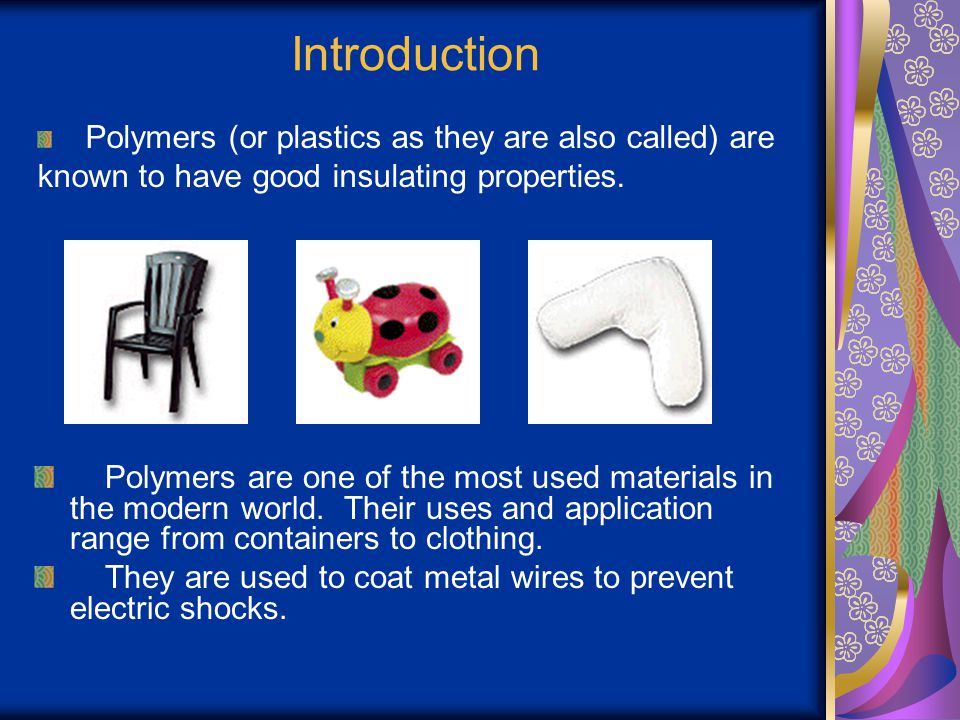 Introduction Polymers (or plastics as they are also called) are known to have good insulating properties.