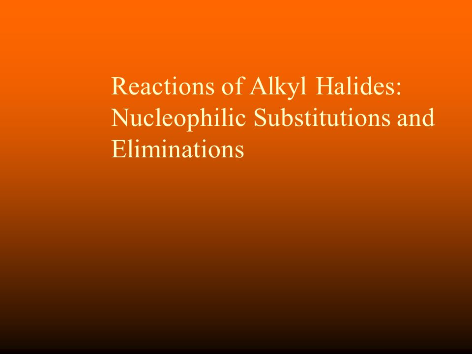 Reactions of Alkyl Halides: Nucleophilic Substitutions and Eliminations